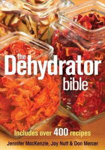 Cover of the book The Dehydrator Bible by Jennifer MacKenzie, Jay Nutt & Don Mercer